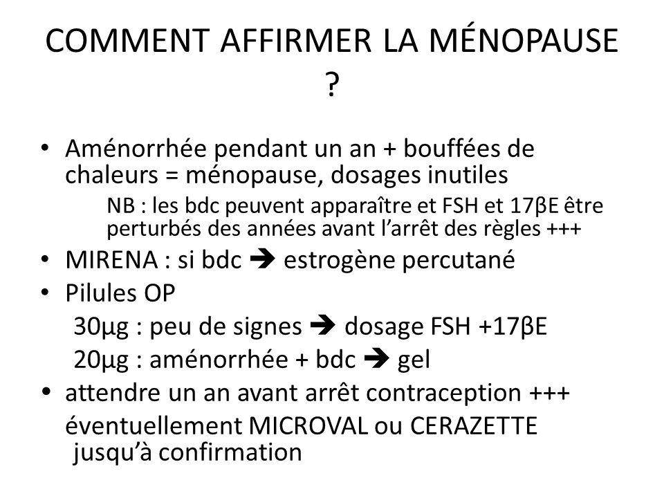 COMMENT AFFIRMER LA MÉNOPAUSE ? Aménorrhée pendant un an + bouffées de chaleurs = ménopause, dosages inutiles NB : les bdc peuvent apparaître et FSH e