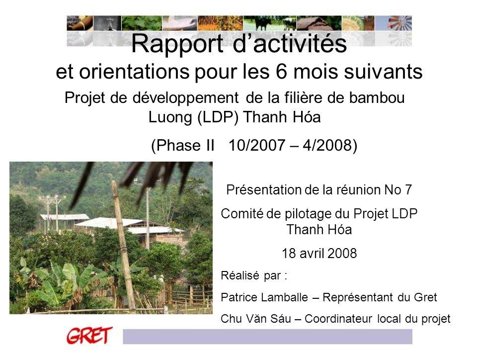 Rapport dactivités et orientations pour les 6 mois suivants Projet de développement de la filière de bambou Luong (LDP) Thanh Hóa (Phase II 10/2007 –