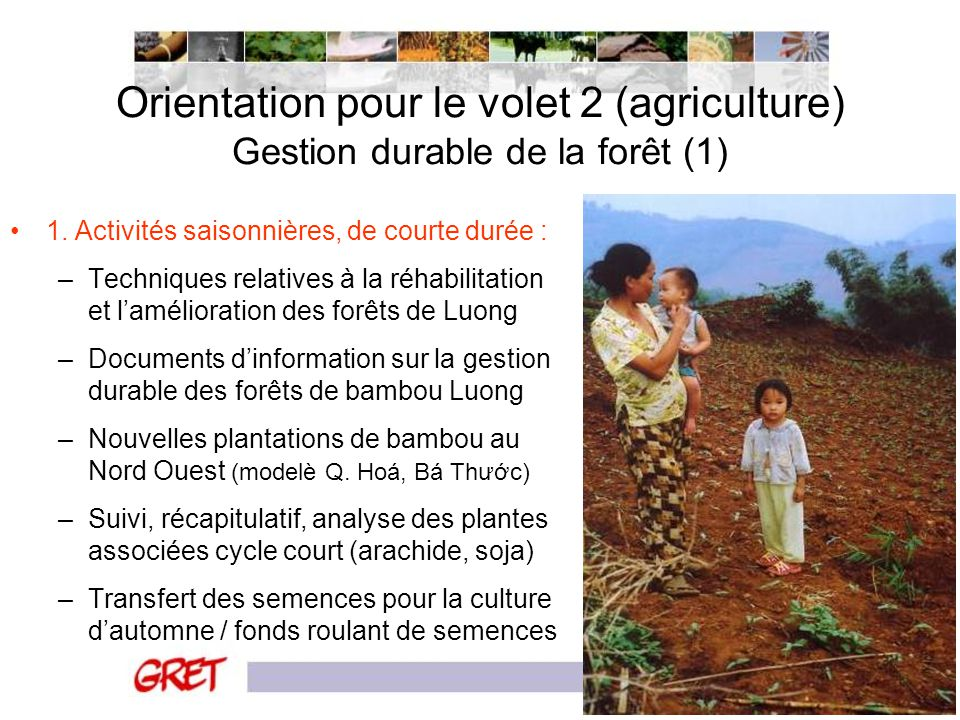 Orientation pour le volet 2 (agriculture) Gestion durable de la forêt (1) 1. Activités saisonnières, de courte durée : –Techniques relatives à la réha