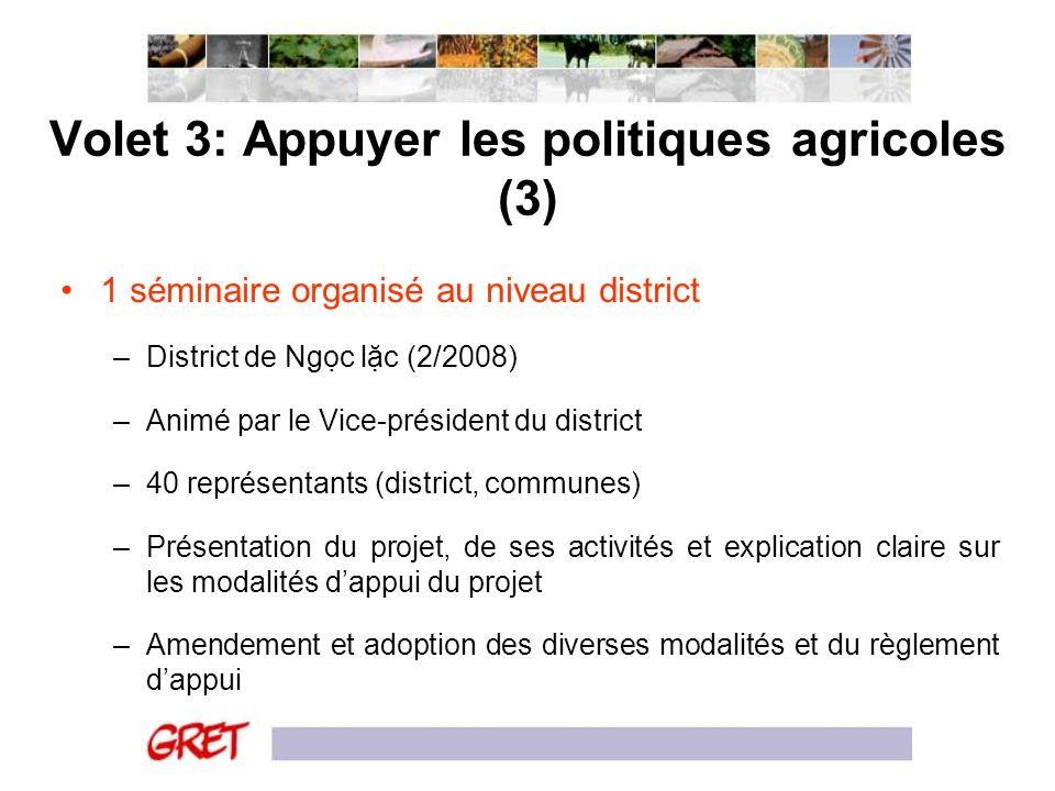 Volet 3: Appuyer les politiques agricoles (3) 1 séminaire organisé au niveau district –District de Ngc lc (2/2008) –Animé par le Vice-président du dis