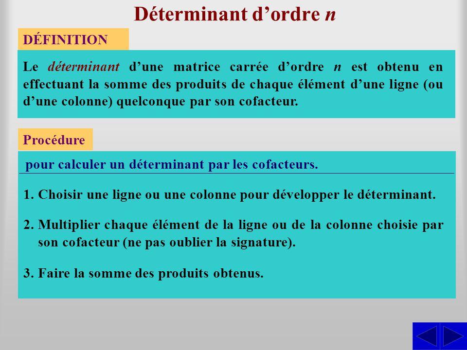 Déterminant dordre n DÉFINITION Le déterminant dune matrice carrée dordre n est obtenu en effectuant la somme des produits de chaque élément dune lign