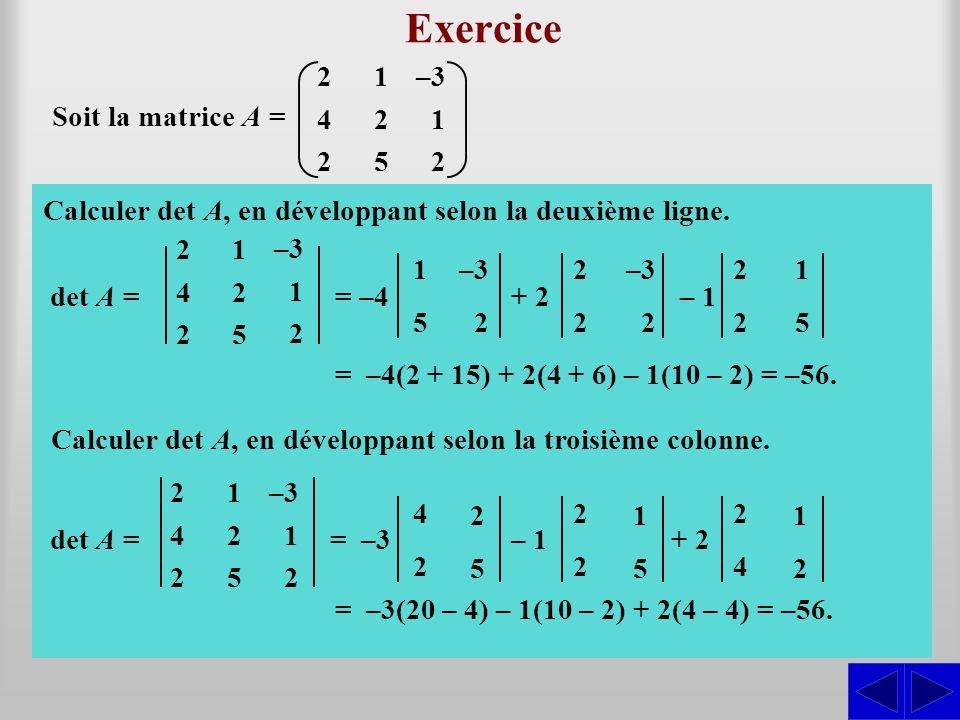 S Exercice Soit la matrice A = 242242 125125 –3 1 2 Calculer det A, en développant selon la deuxième ligne. det A == –4 1 5 – 1 –3 2 2 2 2 2 2 1 5 + 2