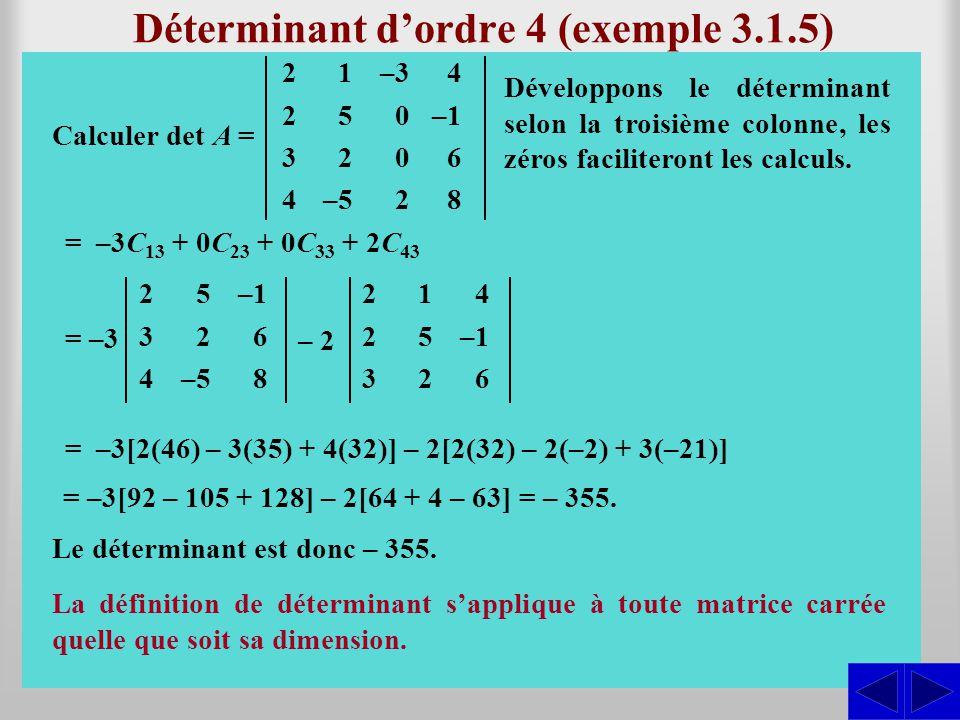 S Déterminant dordre 4 (exemple 3.1.5) Développons le déterminant selon la troisième colonne, les zéros faciliteront les calculs. = –3 – 2 = –3C 13 +