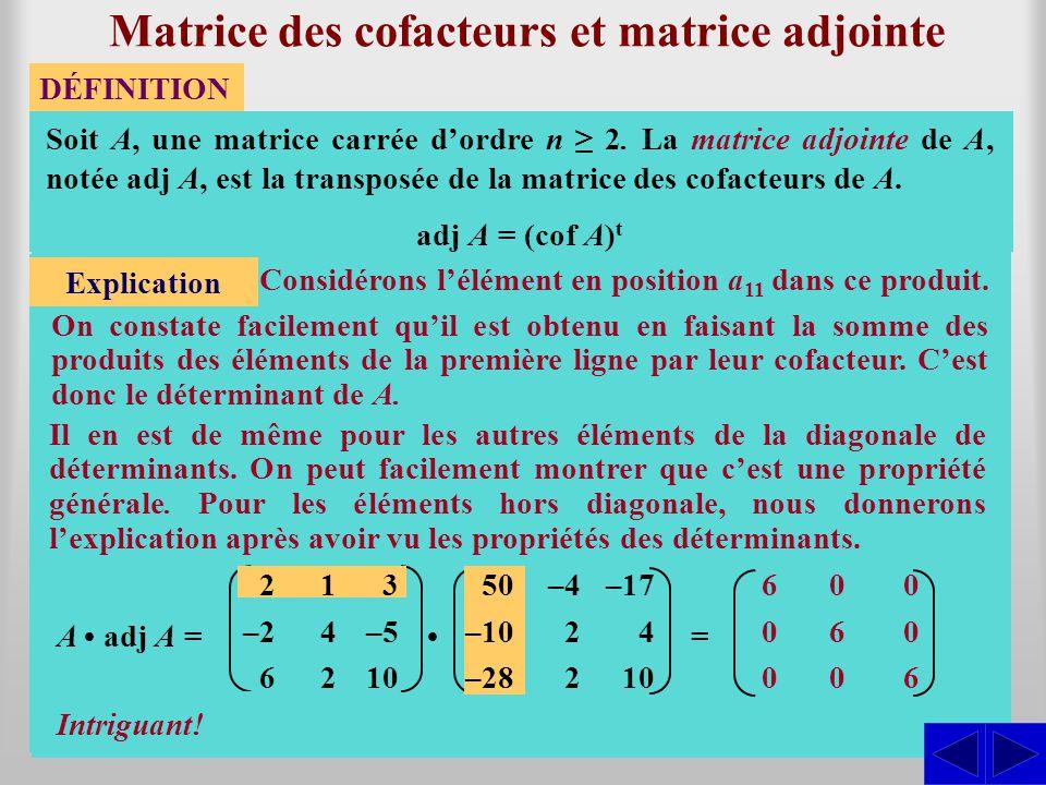 S Matrice des cofacteurs et matrice adjointe Déterminer cof A. 4242 –5 10 Soit A, une matrice carrée dordre n 2. La matrice des cofacteurs de A est la