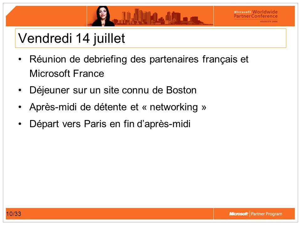 10/33 Vendredi 14 juillet Réunion de debriefing des partenaires français et Microsoft France Déjeuner sur un site connu de Boston Après-midi de détent
