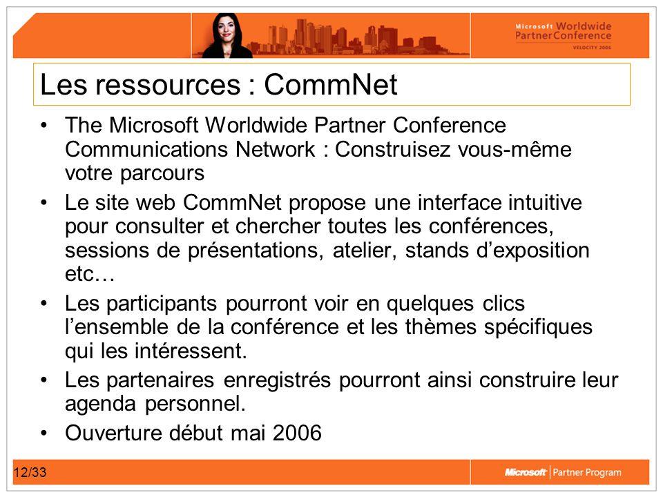 12/33 Les ressources : CommNet The Microsoft Worldwide Partner Conference Communications Network : Construisez vous-même votre parcours Le site web Co