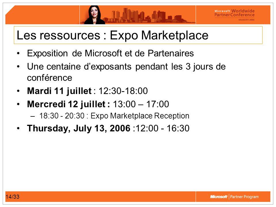 14/33 Les ressources : Expo Marketplace Exposition de Microsoft et de Partenaires Une centaine dexposants pendant les 3 jours de conférence Mardi 11 juillet : 12:30-18:00 Mercredi 12 juillet : 13:00 – 17:00 –18:30 - 20:30 : Expo Marketplace Reception Thursday, July 13, 2006 :12:00 - 16:30