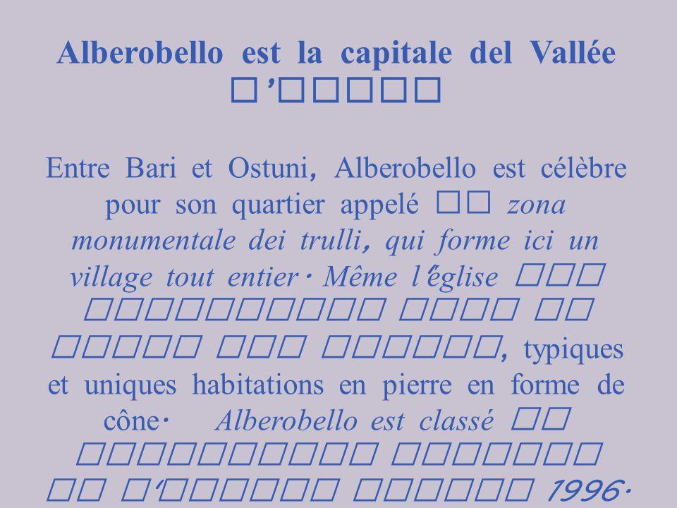 Alberobello est la capitale del Vallée d Itria Entre Bari et Ostuni, Alberobello est célèbre pour son quartier appelé la zona monumentale dei trulli, qui forme ici un village tout entier.