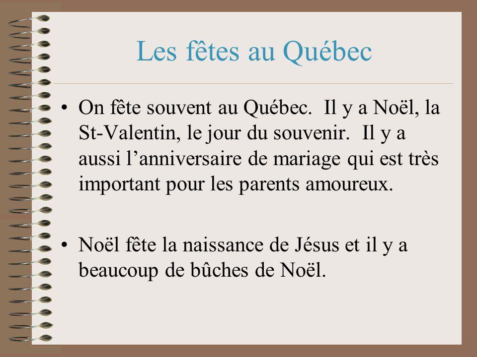 Les fêtes au Québec On fête souvent au Québec. Il y a Noël, la St-Valentin, le jour du souvenir. Il y a aussi lanniversaire de mariage qui est très im