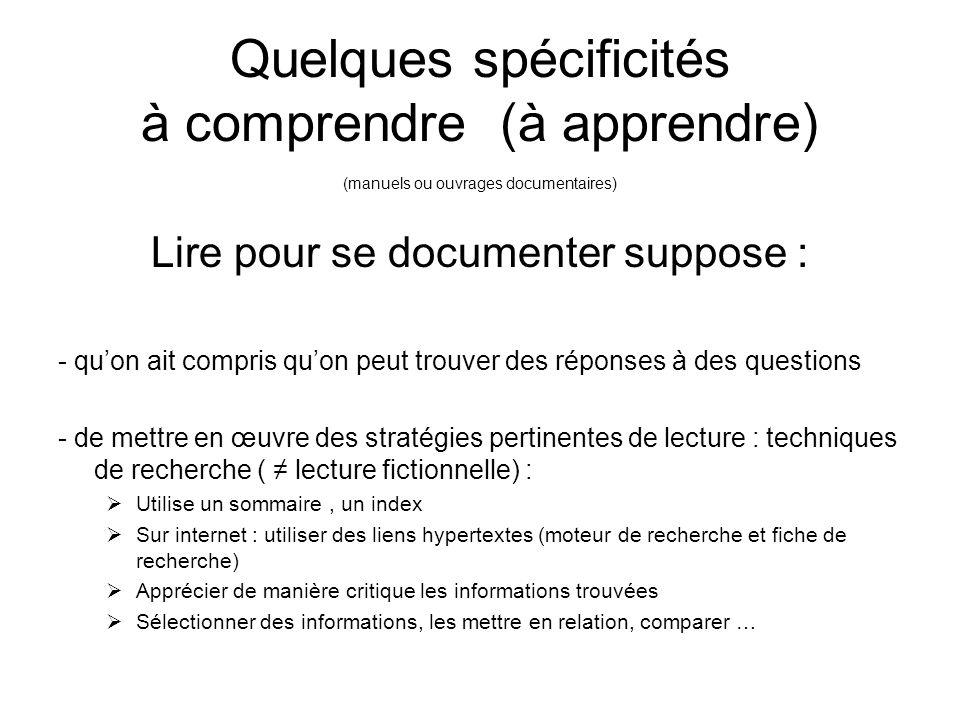 Quelques spécificités à comprendre (à apprendre) (manuels ou ouvrages documentaires) Lire pour se documenter suppose : - quon ait compris quon peut tr