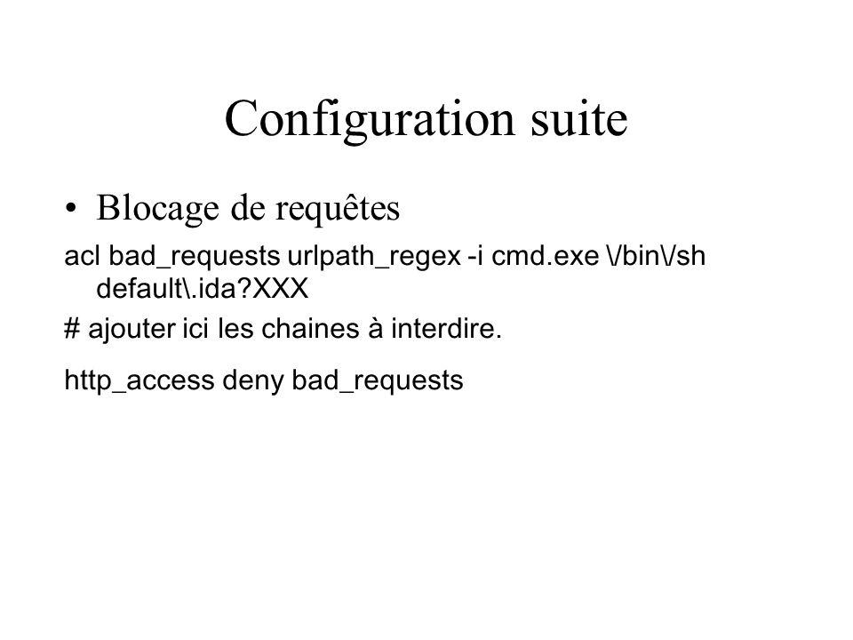 Configuration suite Blocage de requêtes acl bad_requests urlpath_regex -i cmd.exe \/bin\/sh default\.ida?XXX # ajouter ici les chaines à interdire.