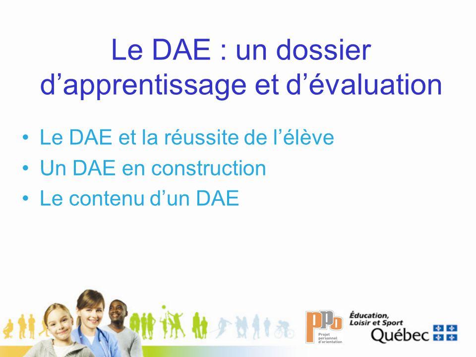 Le DAE : un dossier dapprentissage et dévaluation Le DAE et la réussite de lélève Un DAE en construction Le contenu dun DAE