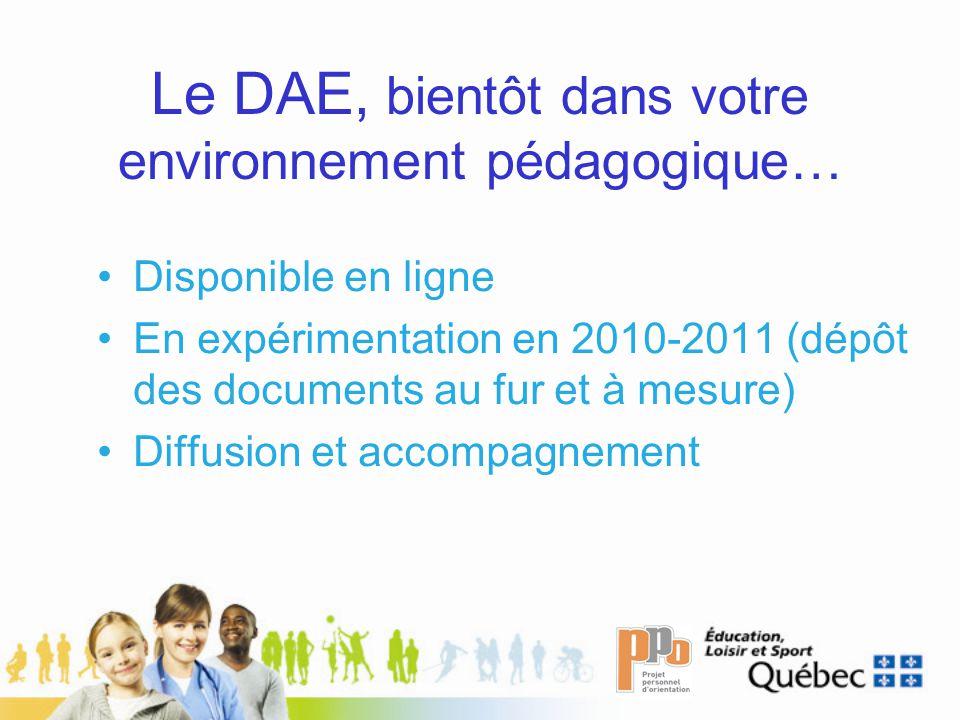 Le DAE, bientôt dans votre environnement pédagogique… Disponible en ligne En expérimentation en 2010-2011 (dépôt des documents au fur et à mesure) Diffusion et accompagnement