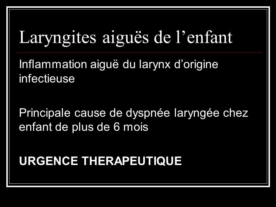 Laryngites spécifiques La laryngite diphtérique (ou CROUP) Exceptionnel depuis la vaccination Fausses membranes pharyngées Recherche du bacille de Klebs-Löffler