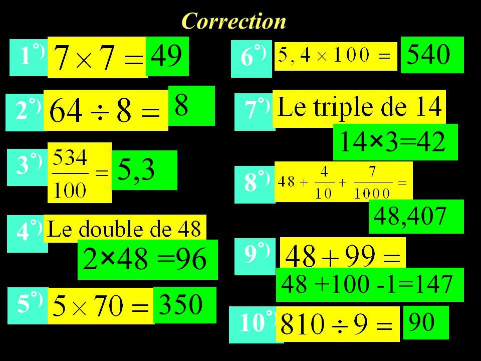 Correction 1 °) 2 °) 3 °) 4 °) 5 °) 6 °) 7 °) 8 °) 9 °) 10 °) 49 8 5,3 4 2×48 =96 350 540 14×3=42 48,407 48 +100 -1=147 90