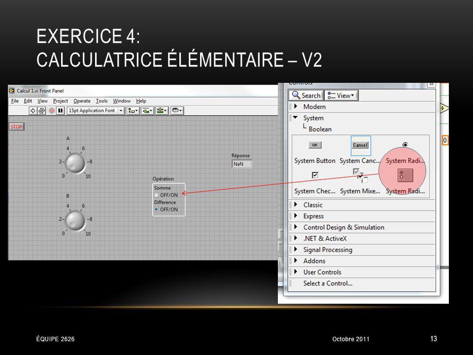 EXERCICE 4: CALCULATRICE ÉLÉMENTAIRE – V2 Octobre 2011ÉQUIPE 2626 13