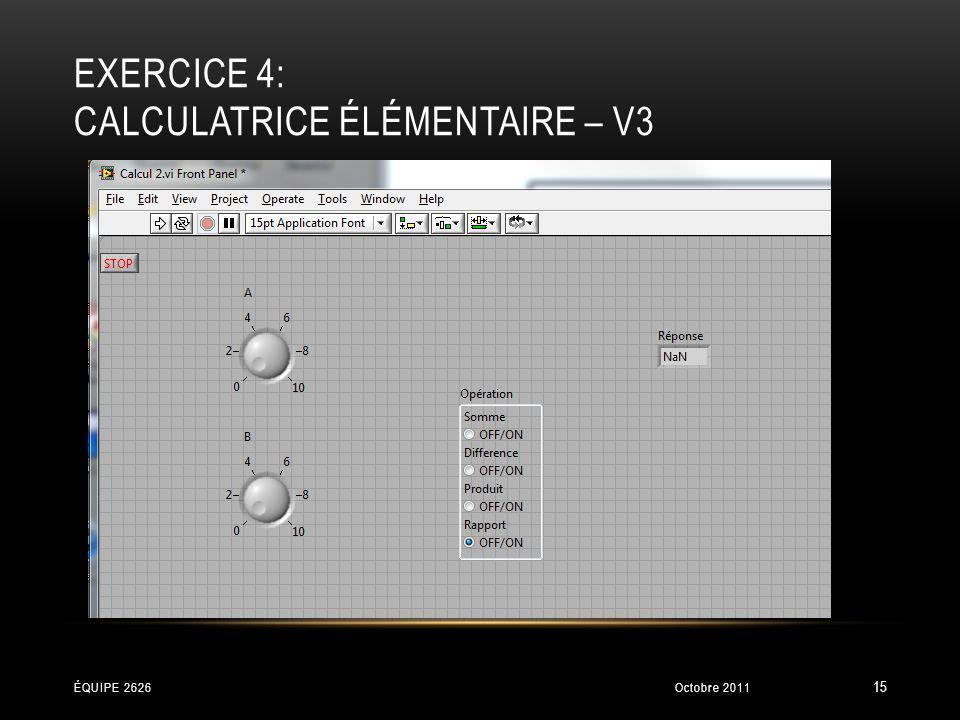 EXERCICE 4: CALCULATRICE ÉLÉMENTAIRE – V3 Octobre 2011ÉQUIPE 2626 15