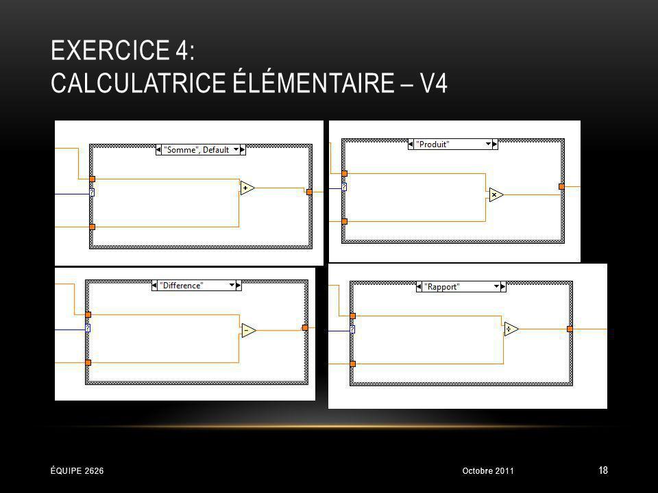 EXERCICE 4: CALCULATRICE ÉLÉMENTAIRE – V4 Octobre 2011ÉQUIPE 2626 18