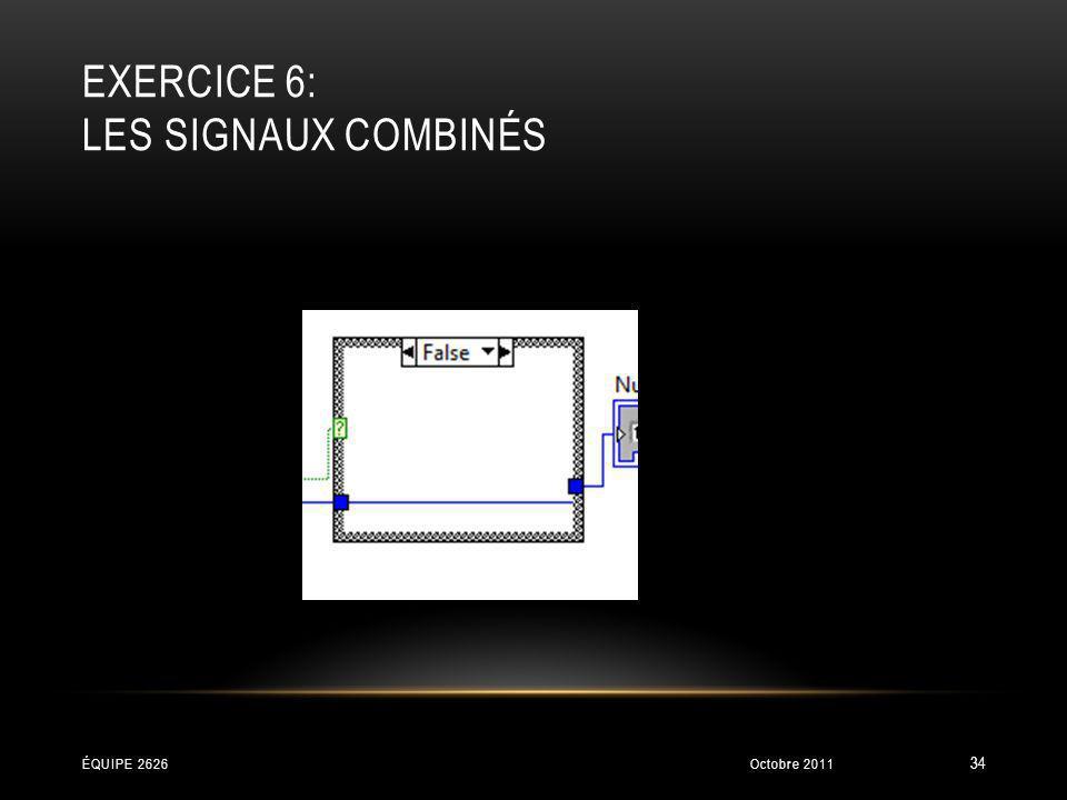 EXERCICE 6: LES SIGNAUX COMBINÉS Octobre 2011ÉQUIPE 2626 34