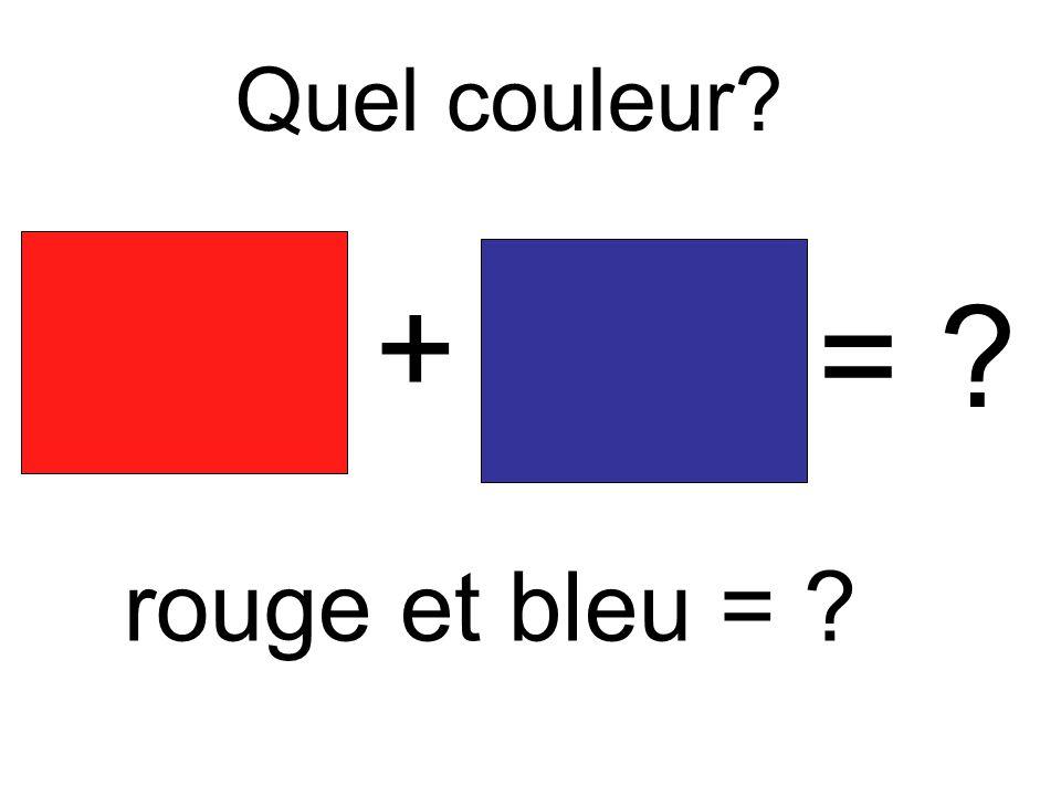 Quel couleur? + = ? rouge et bleu = ?