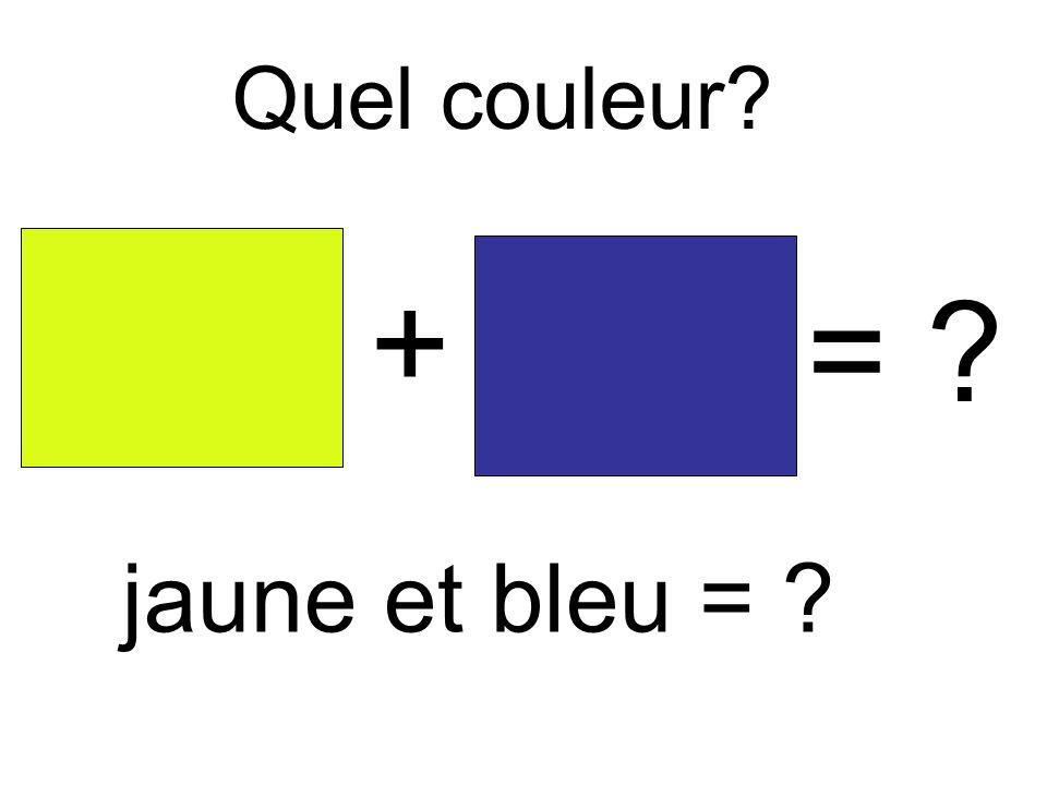 Quel couleur? + = ? jaune et bleu = ?