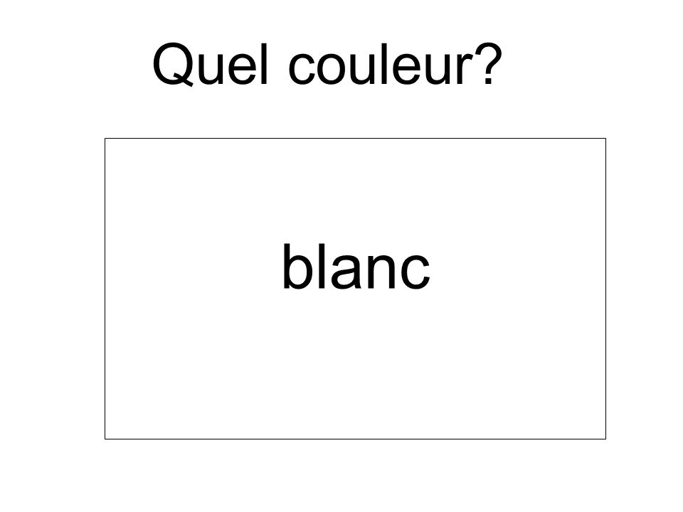 Quel couleur? blanc