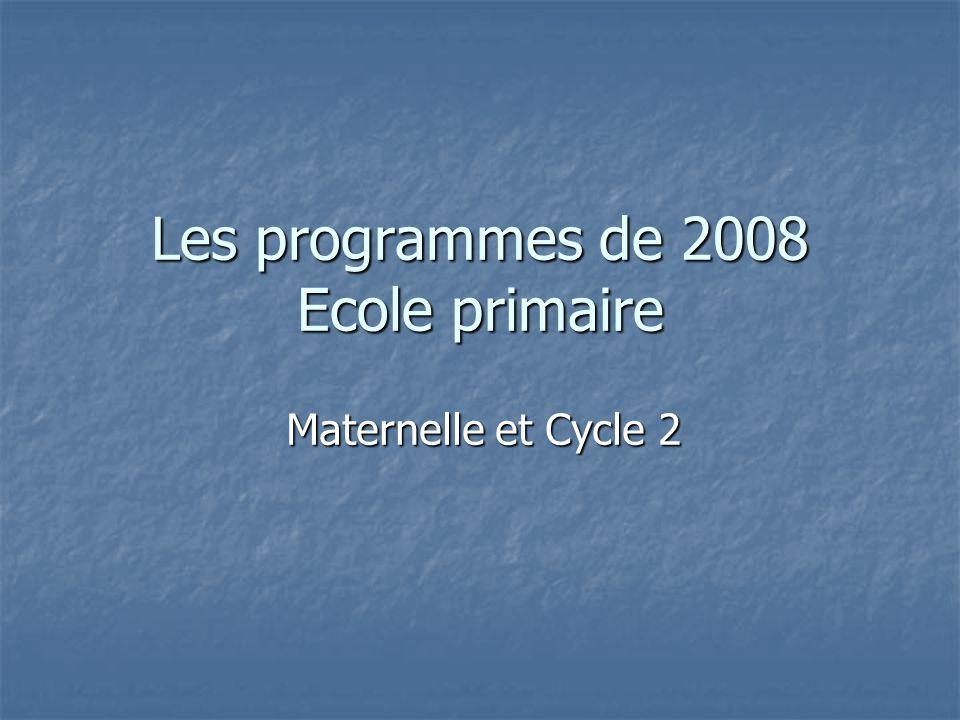 Les programmes de 2008 Ecole primaire Maternelle et Cycle 2