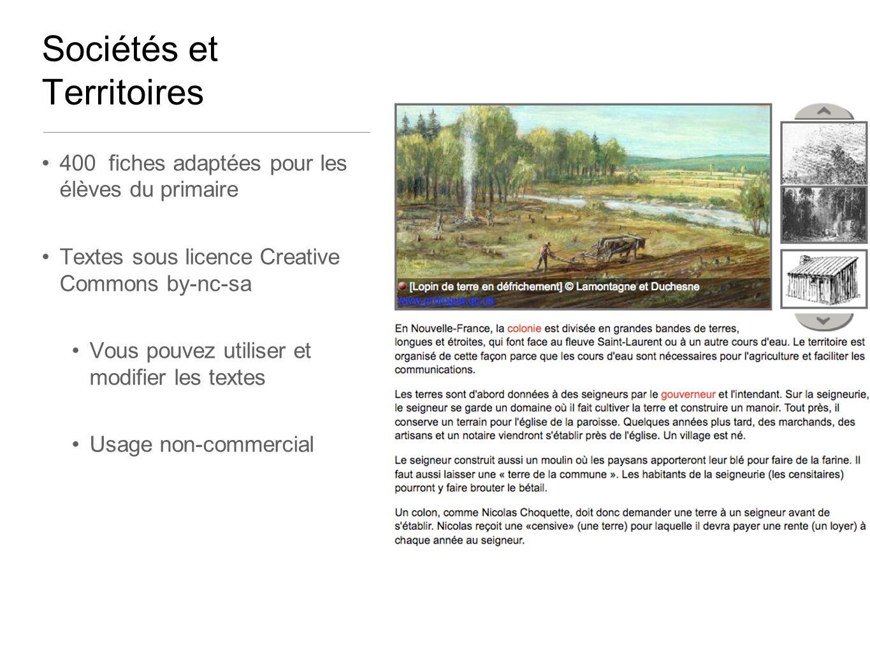 400 fiches adaptées pour les élèves du primaire Textes sous licence Creative Commons by-nc-sa Vous pouvez utiliser et modifier les textes Usage non-commercial Sociétés et Territoires