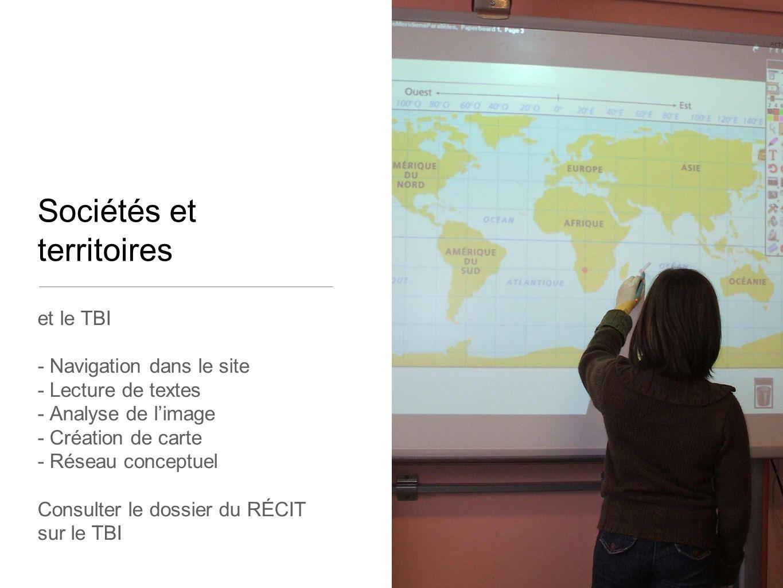 et le TBI - Navigation dans le site - Lecture de textes - Analyse de limage - Création de carte - Réseau conceptuel Consulter le dossier du RÉCIT sur le TBI Sociétés et territoires