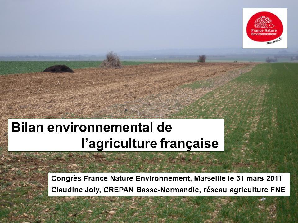 Bilan environnemental de lagriculture française Congrès France Nature Environnement, Marseille le 31 mars 2011 Claudine Joly, CREPAN Basse-Normandie,