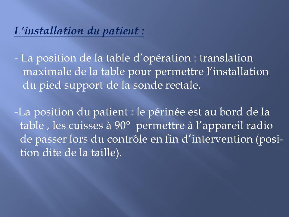 Linstallation du patient : - La position de la table dopération : translation maximale de la table pour permettre linstallation du pied support de la