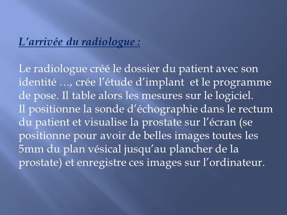 Larrivée du radiologue : Le radiologue créé le dossier du patient avec son identité …, crée létude dimplant et le programme de pose. Il table alors le