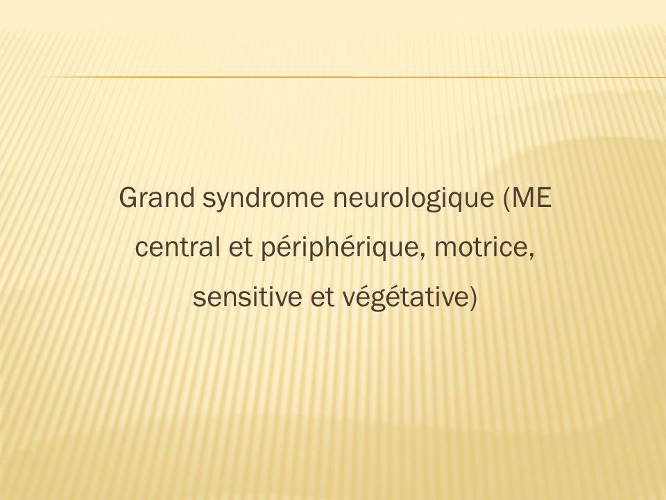 Grand syndrome neurologique (ME central et périphérique, motrice, sensitive et végétative)