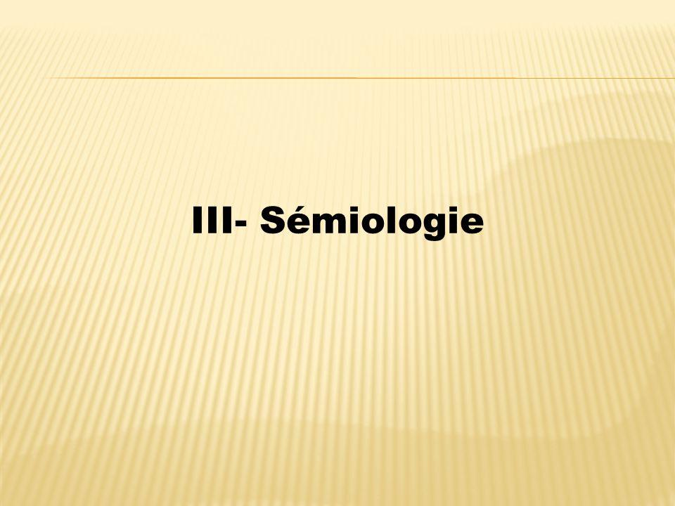 III- Sémiologie