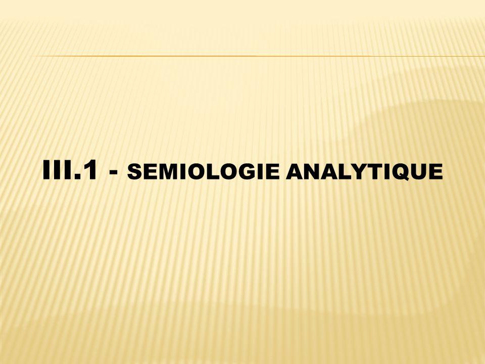 III.1 - SEMIOLOGIE ANALYTIQUE