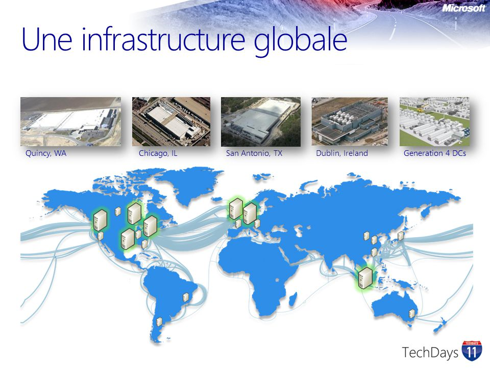 Une infrastructure globale Quincy, WAChicago, IL San Antonio, TXGeneration 4 DCsDublin, Ireland