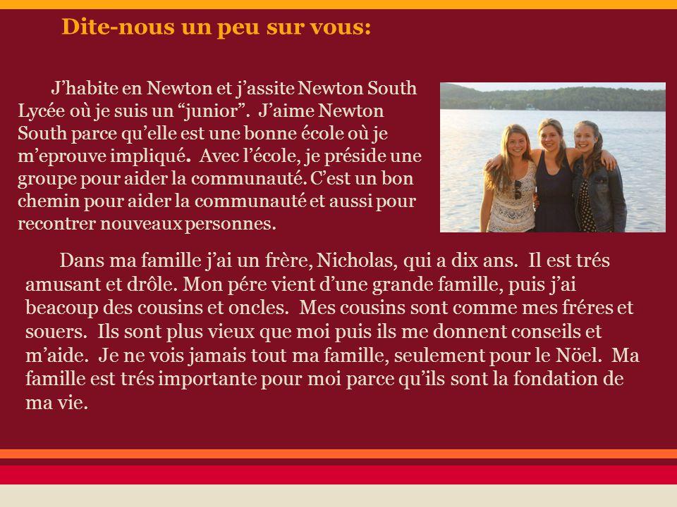 Dite-nous un peu sur vous: Jhabite en Newton et jassite Newton South Lycée où je suis un junior.