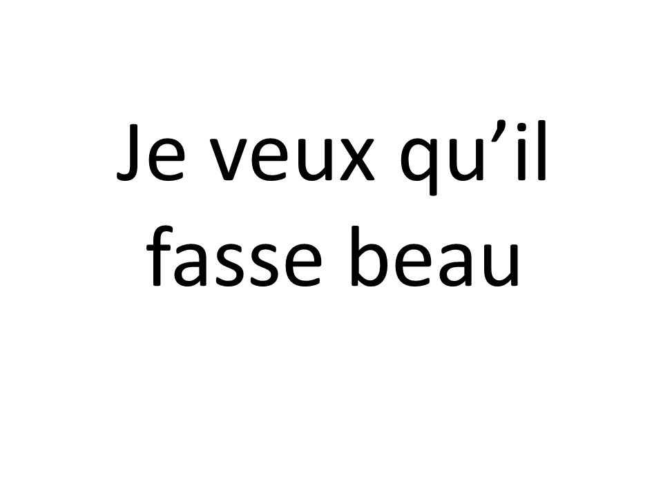 Je veux quil fasse beau