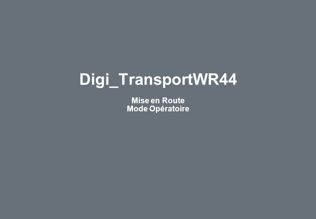 Digi_TransportWR44 Mise en Route Mode Opératoire