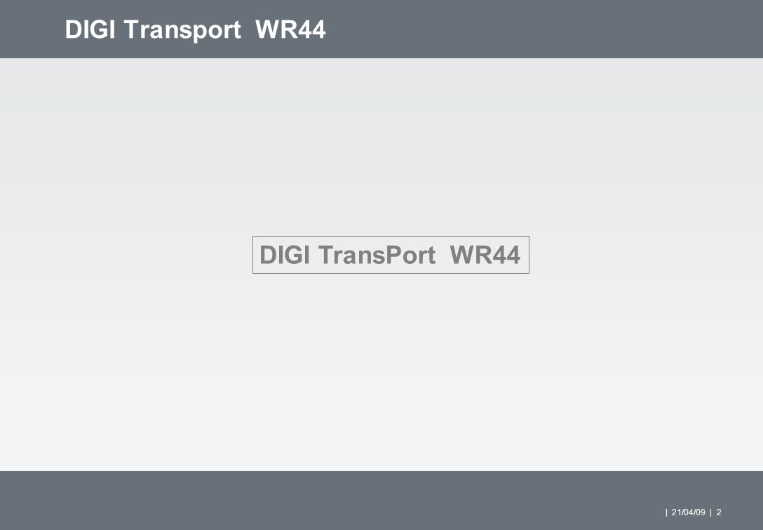 | 21/04/09 | 2 DIGI Transport WR44 DIGI TransPort WR44
