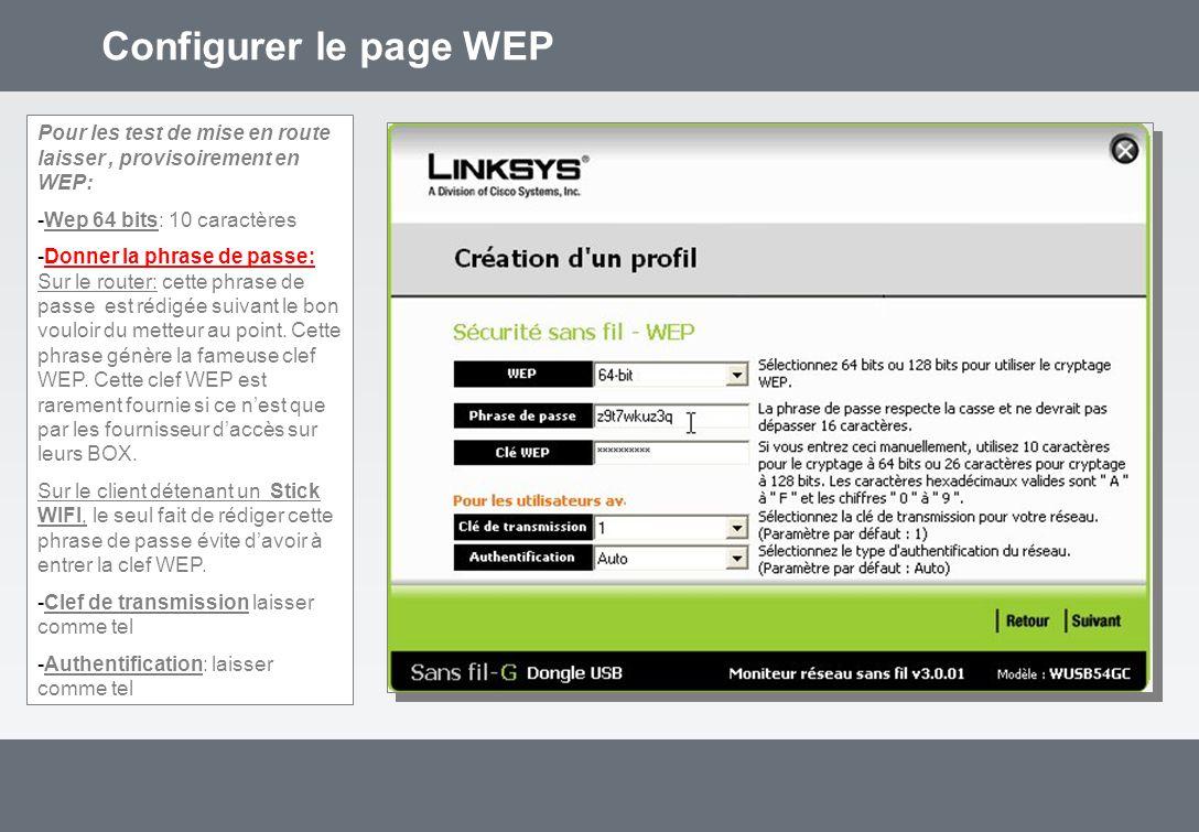 Configurer le page WEP Pour les test de mise en route laisser, provisoirement en WEP: -Wep 64 bits: 10 caractères -Donner la phrase de passe: Sur le router: cette phrase de passe est rédigée suivant le bon vouloir du metteur au point.