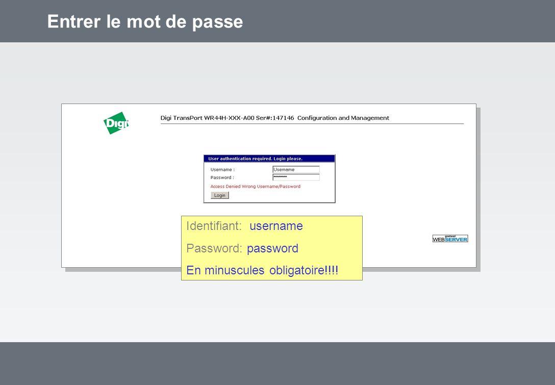 Entrer le mot de passe Identifiant: username Password: password En minuscules obligatoire!!!!