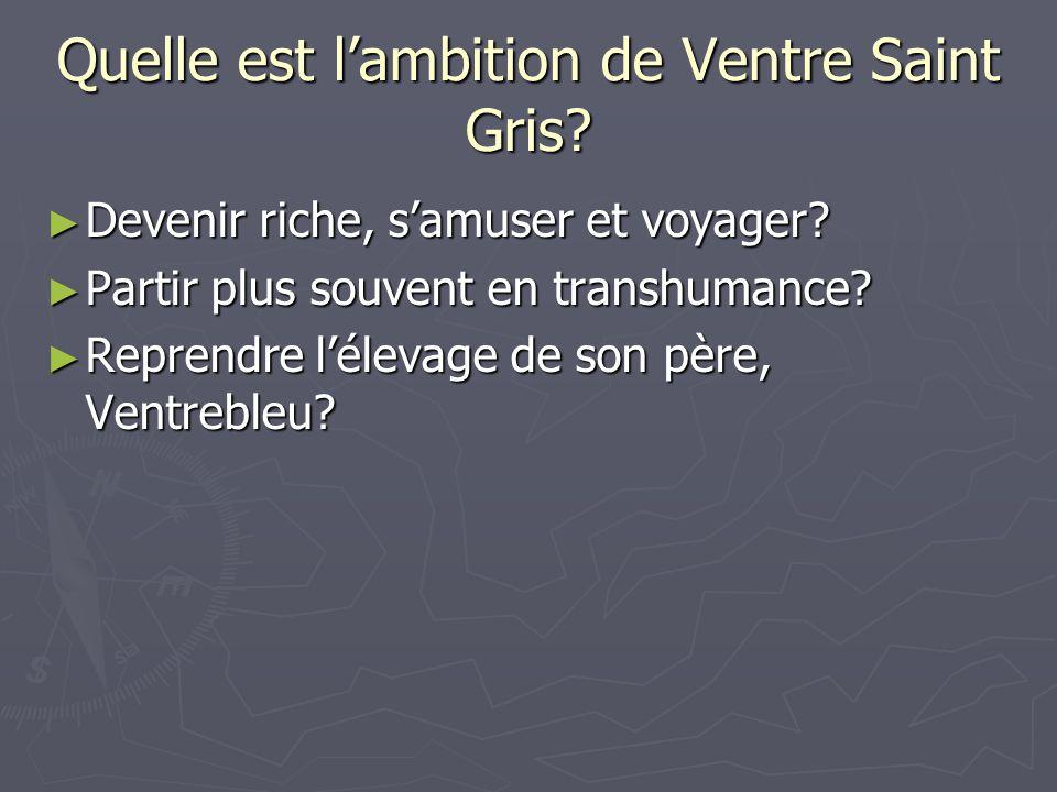 Quelle est lambition de Ventre Saint Gris. Devenir riche, samuser et voyager.