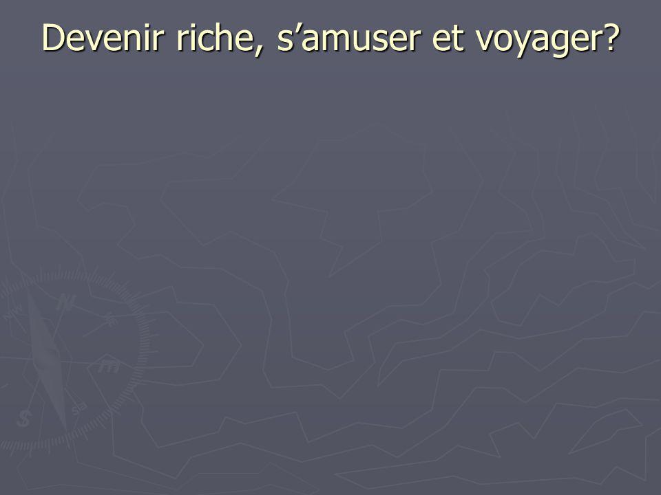 Devenir riche, samuser et voyager