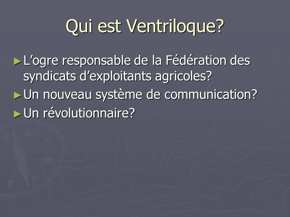 Qui est Ventriloque. Logre responsable de la Fédération des syndicats dexploitants agricoles.