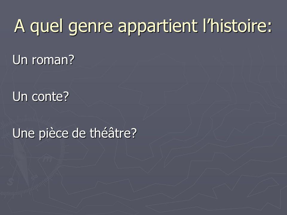 A quel genre appartient lhistoire: Un roman Un conte Une pièce de théâtre