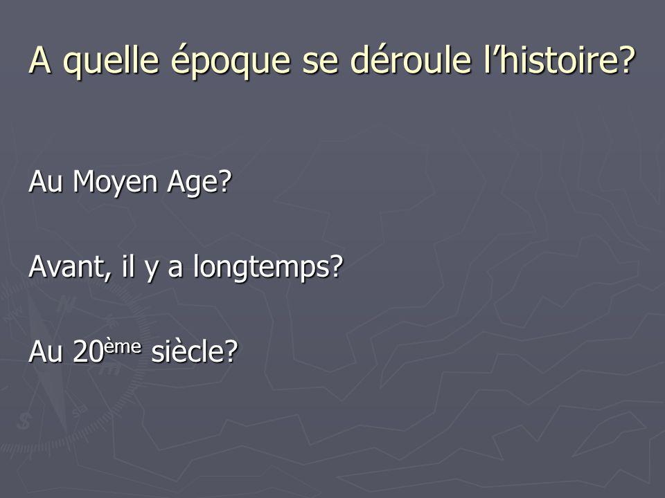 A quelle époque se déroule lhistoire Au Moyen Age Avant, il y a longtemps Au 20 ème siècle