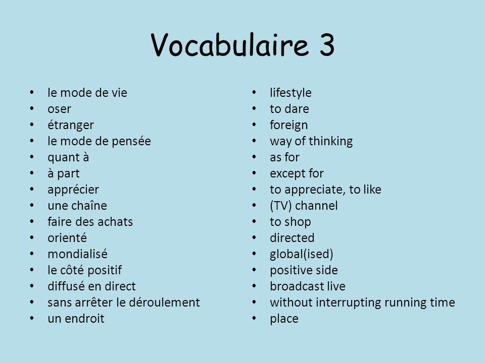 Vocabulaire 3 le mode de vie oser étranger le mode de pensée quant à à part apprécier une chaîne faire des achats orienté mondialisé le côté positif d