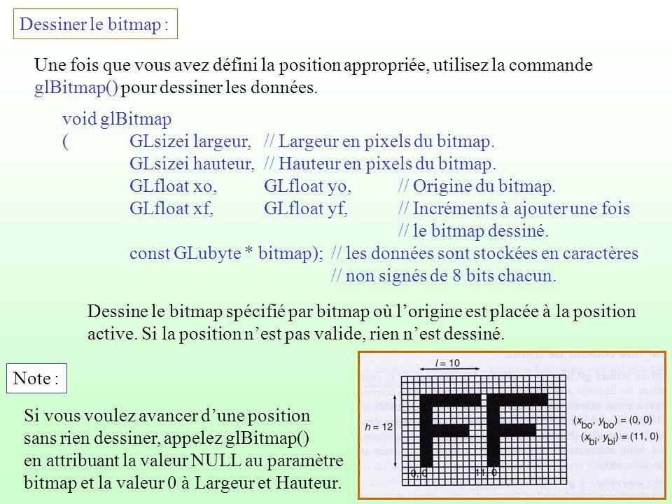 6 Exemple : #include const GLint L = 880; const GLint H = 640; GLubyte Lettre_F[24] = { 0xc0,0x00,0xc0,0x00,0xc0,0x00,0xc0,0x00, 0xc0,0x00,0xff,0x00,0xff,0x00,0xc0,0x00, 0xc0,0x00,0xc0,0x00,0xff,0xc0,0xff,0xc0 }; void Initialisation() { glMatrixMode(GL_PROJECTION); glLoadIdentity(); gluOrtho2D(0.0, L, 0.0, H); glClearColor(0.0, 0.0, 0.0, 0.0); glClear(GL_COLOR_BUFFER_BIT); glColor3f(1.0, 1.0, 1.0); } Remplir lécran avec la lettre F.
