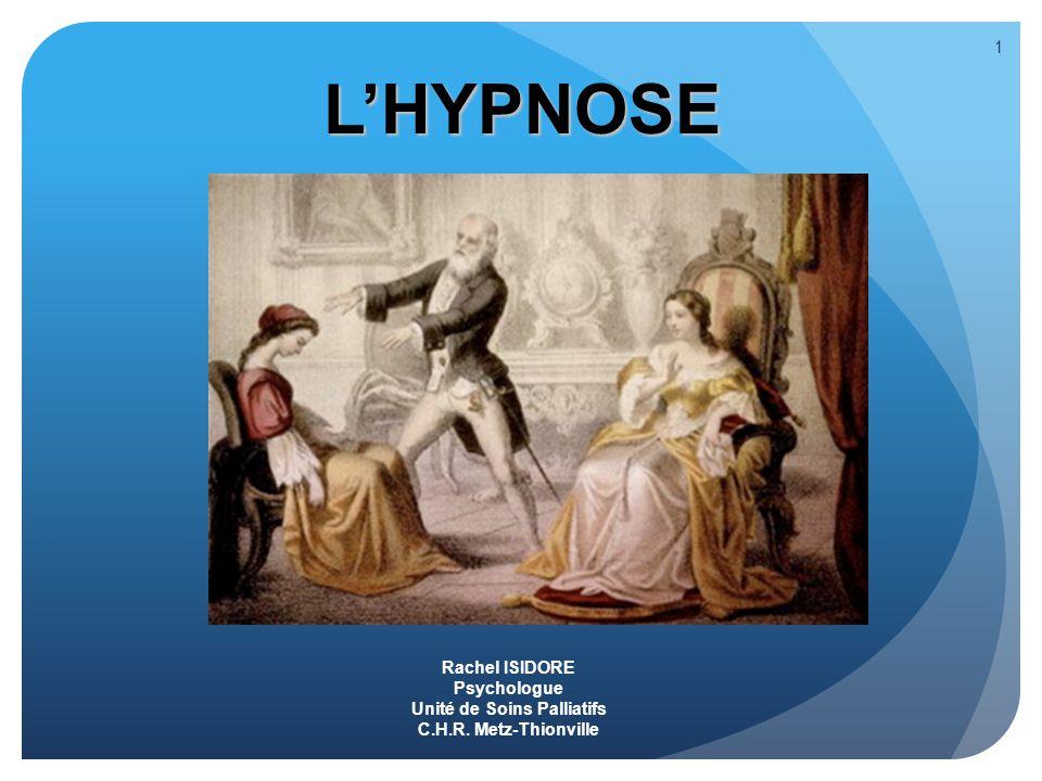 1 LHYPNOSE Rachel ISIDORE Psychologue Unité de Soins Palliatifs C.H.R. Metz-Thionville
